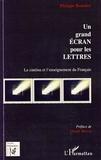 Philippe Bourdier - Un grand écran pour les Lettres - Le cinéma et l'enseignement du Français.