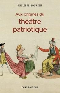 Philippe Bourdin - Aux origines du théâtre patriotique.