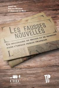 Philippe Bourdin et Stéphane Le Bras - Les fausses nouvelles - Un millénaire de bruits et de rumeurs dans l'espace public français.