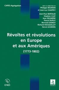 Philippe Bourdin et Jean-Luc Chappey - Révoltes et révolutions en Europe et aux Amériques - 1773-1802.