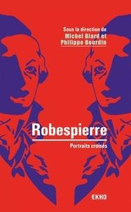 Philippe Bourdin et Michel Biard - Robespierre - Portraits croisés.
