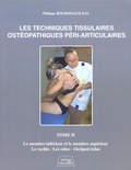 Philippe Bourdinaud - Les Techniques Tissulaires Ostéopathiques Péri-Articluaires - Tome 2, Le membre inférieur et le membre supérieur, le rachis, les côtes, occiput/atlas.