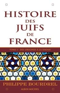 Philippe Bourdrel et Philippe Bourdrel - Histoire des Juifs de France - tome 1 - Des origines à la Shoah.