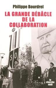 Philippe Bourdrel - La grande débâcle de la collaboration - 1944-1948.