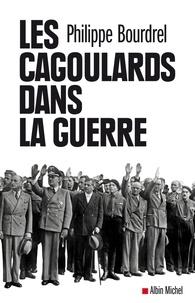 Philippe Bourdrel et Philippe Bourdrel - Les Cagoulards dans la guerre.