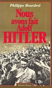 Philippe Bourdrel - Nous avons fait Adolf Hitler.
