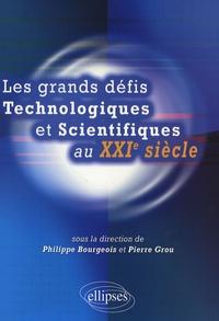 Philippe Bourgeois et Pierre Grou - Les grands défis technologiques et scientifiques au XXIe siècle.