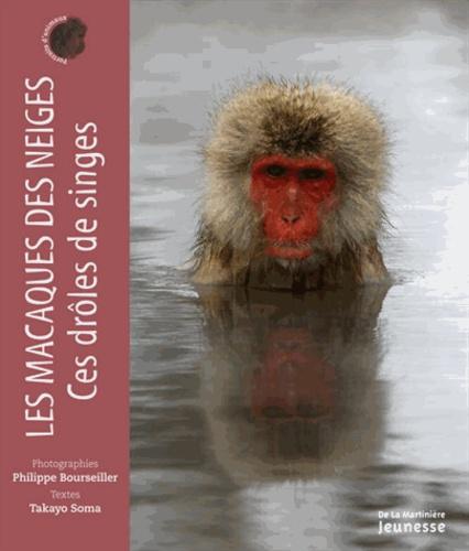 Philippe Bourseiller et Takayo Soma - Les macaques des neiges - Ces drôles de singes.