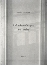 Philippe Boutibonnes - La lumière offusquée - De l'ombre.