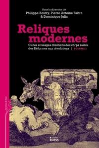 Philippe Boutry et Dominique Julia - Reliques modernes, cultes et usages chrétiens des corps saints des Réformes aux révolutions Volume 2 - Volume 2.