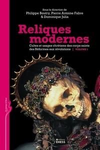 Philippe Boutry et Pierre-Antoine Fabre - Reliques modernes, cultes et usages chrétiens des corps saints des Réformes aux révolutions - Volume 1.