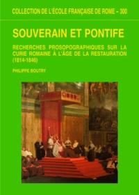 Philippe Boutry - Souverain et pontife - Recherches prosopographiques sur la Curie romaine à l'âge de la Restauration (1814-1846).