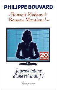 Philippe Bouvard - Bonsoir Madame ! Bonsoir Monsieur ! - Journal intime d'une reine du JT.