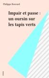 Philippe Bouvard - Impair et passe : un oursin sur les tapis verts.