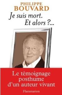 Philippe Bouvard - Je suis mort - Et alors ?....