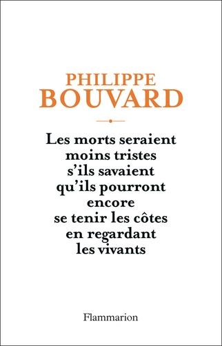 Philippe Bouvard - Les morts seraient moins tristes s'ils savaient qu'ils pourront encore se tenir les côtes en regardant les vivants.