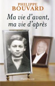 Philippe Bouvard - Ma vie d'avant, ma vie d'après.