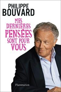 Philippe Bouvard - Mes dernières pensées sont pour vous.