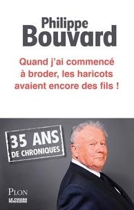 Philippe Bouvard - Quand j'ai commencé à broder, les haricots avaient encore des fils.