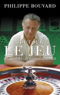 Philippe Bouvard - Tout sur le jeu - Les joueurs, les jeux, les casinos.