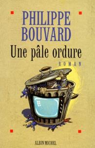 Philippe Bouvard - Une pâle ordure.