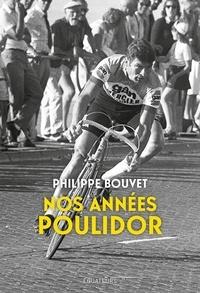 Philippe Bouvet - Nos années Poulidor.