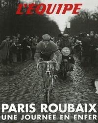 Philippe Bouvet et Pierre Callewaert - Paris-Roubaix - Une journée en Enfer.