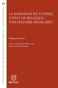 Philippe Bouvier - La naissance du conseil d'Etat de Belgique : une histoire française ?.