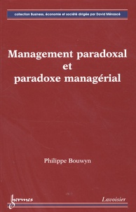 Philippe Bouwyn - Management paradoxal et paradoxe managerial.