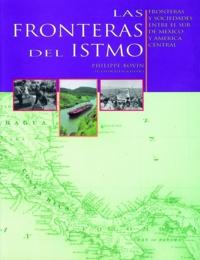 Philippe Bovin - Las fronteras del istmo - Fronteras y sociedades entre el sur de Mexico y America Central.