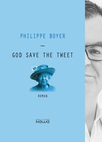 Philippe Boyer - God save the tweet.