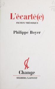 Philippe Boyer et Jean-Pierre Faye - L'écarté(e) - Fiction théorique.