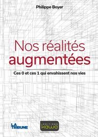 Philippe Boyer - Nos réalités augmentées - Ces 0 et ces 1 qui envahissent nos vies.