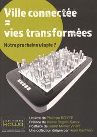 Philippe Boyer - Ville connectée = vies transformées - Notre prochaine utopie ?.