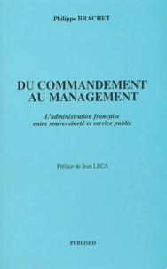Philippe Brachet - Du commandement au management - L'administration française entre souveraineté et service public.