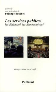 Philippe Brachet - Les services publics - Les défendre ? Les démocratiser ?.