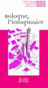 Philippe Bradfer et Caroline Lamarche - Bologne, l'imaginaire.