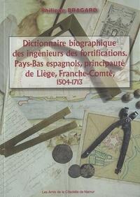 Philippe Bragard - Dictionnaire biographique des ingénieurs des fortifications - Pays-Bas espagnol, principauté de Liège, Franche-Comté, 1504-1713.