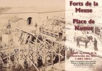 Philippe Bragard et Denis Douette - Forts de la Meuse, place de Namur - Images et textes de la construction des forts (1887-1892).