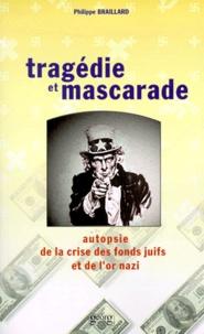 Philippe Braillard - TRAGEDIE ET MASCARADE. - Autopsie de la crise des fonds juifs et de l'or nazi.