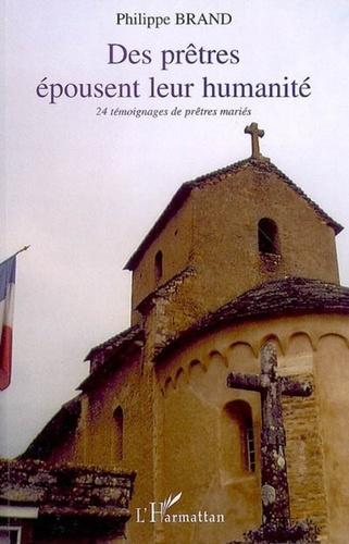 Philippe Brand - Des prêtres épousent leur humanité - 24 témoignages de prêtres mariés 1954-2005.