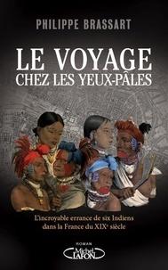 Philippe Brassart - Le voyage chez les yeux-pâles - L'incroyable errance de six Indiens dans la France du XIXe siècle.
