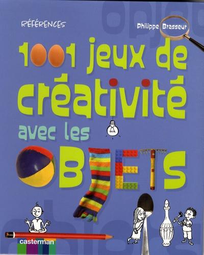 Philippe Brasseur - 1001 jeux de créativité avec les objets.