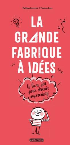La grande fabrique à idées. Le livre-jeu pour devenir supercréatif