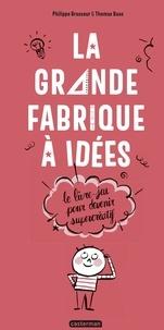 Philippe Brasseur et Thomas Baas - La grande fabrique à idées - Le livre-jeu pour devenir supercréatif.