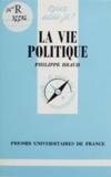 Philippe Braud - La vie politique.