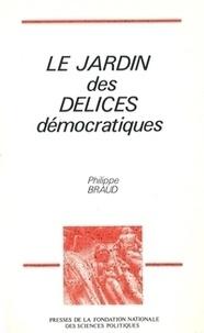 Philippe Braud - Le jardin des délices démocratiques.