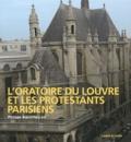 Philippe Braunstein - L'Oratoire du Louvre et les protestants parisiens.