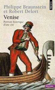 Venise- Portrait historique d'une cité - Philippe Braunstein |