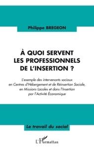 Philippe Brégeon - A quoi servent les professionnels de l'insertion ?.